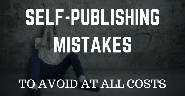 3 Self-Publishing Mistakes To Avoid At All Costs